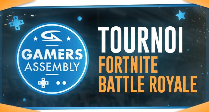 tournoi fortnite gamers assembly 2018