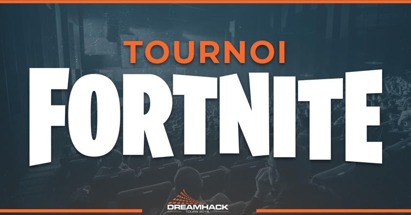 tournoi fortnite dreamhack tours 2018