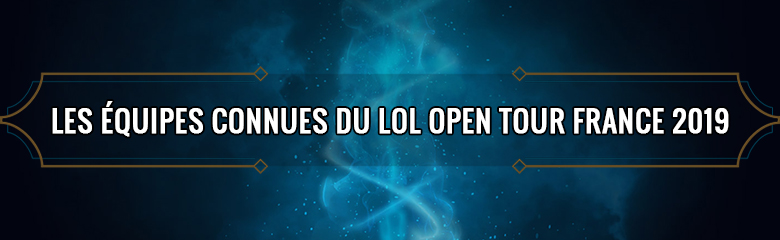 Equipes-Structures-LoL-Open-Tour-2019-France